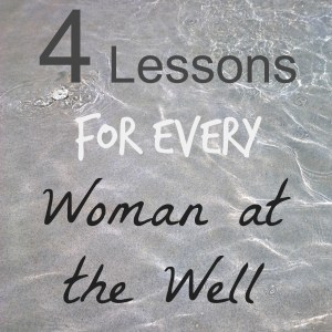 When Your A Woman At The Well – Four Lessons
