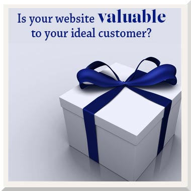 Is your website valuable to your ideal client or customer?