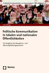Julia Metag: Politische Kommunikation in lokalen und nationalen Öffentlichkeiten