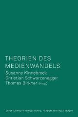 Susanne Kinnebrock, Christian Schwarzenegger, Thomas Birkner (Hrsg.): Theorien des Medienwandels