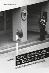 Lutz Mükke: Korrespondenten im Kalten Krieg