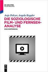 Anja Peltzer, Angela Keppler: Die soziologische Film- und Fernsehanalyse