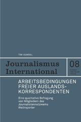 Tim Kukral: Arbeitsbedingungen freier Auslandskorrespondenten