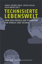 Marie-Hélène Adam, Szilvia Gellai, Julia Knifka (Hrsg.): Technisierte Lebenswelt