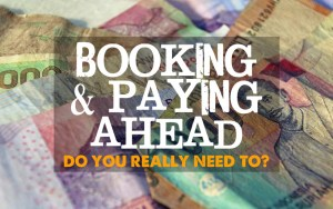 Booking and paying ahead. Do you really need to?