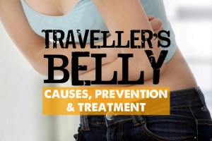 Travellers Belly - Causes, Prevention & Treatment