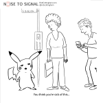 (Bemused Pikachu at a bus stop to an onlooker) You think YOU'RE sick of this...