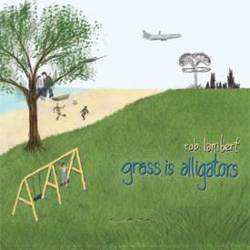 Grass Is Alligators by Rob Lambert