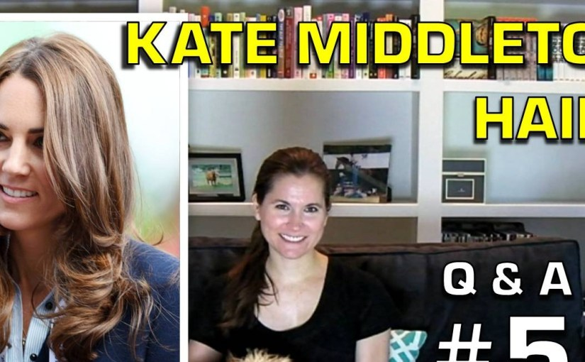 Q&A5: Kate Middleton Hair?