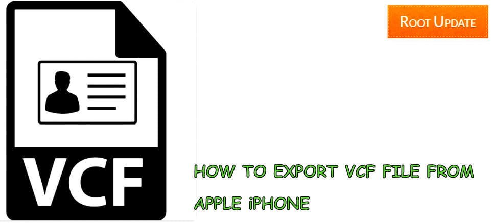 How to Export vcf contacts file from iPhone to Android - Root Update