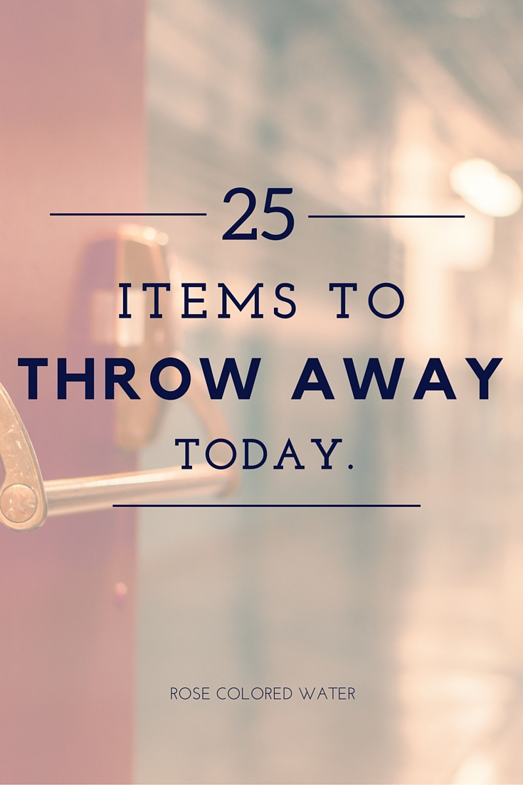 25 Items To Throw Away Today Rose Colored Water