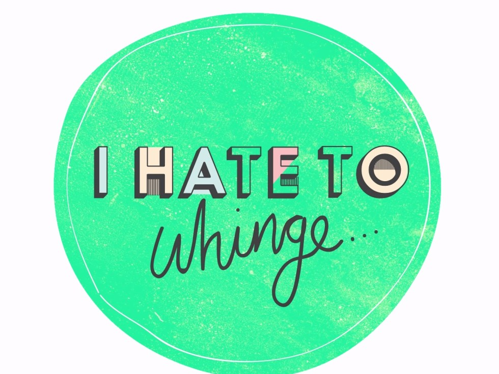 I hate to whinge podcast