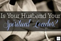Is Your Husband Your Spiritual Leader?