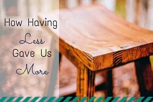 How-Having-Less-Gave-Us-More