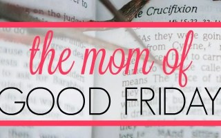The Mom of Good Friday