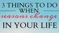 3 Things to Do When Seasons Change In Your Life.
