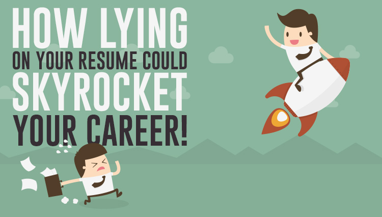 How Lying on Your Resume Could Sky-Rocket Your Career - Rozee Weblog