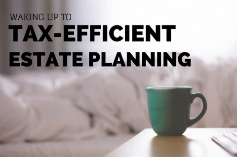 Waking up to tax-efficient estate planning - 2017.03.21