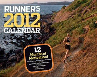 the runners world calendar 2012 is also something to consider as a runner i like seeing pictures of people running i get motivated and at the moment