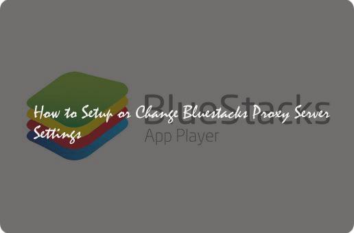 How to Setup or Change Bluestacks Proxy Server Settings