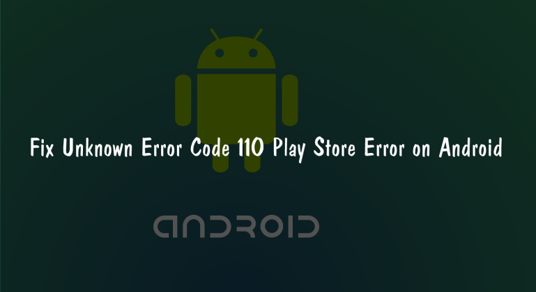 Fix Unknown Error Code 110 Android Google Play Store