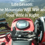 Life Lesson: The Mountain Will Win and Your Wife is Right