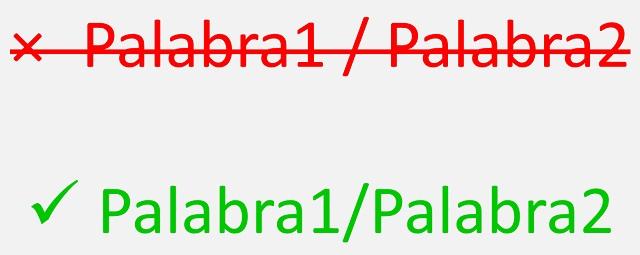 Las frases separadas por barra deben escribirse sin espacios