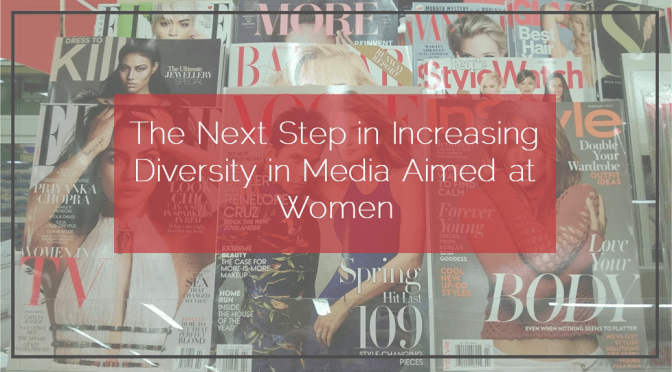 The Next Step in Increasing Diversity in Media Aimed at Women