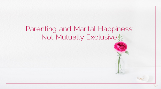 Parenting and Marital Happiness: Not Mutually Exclusive