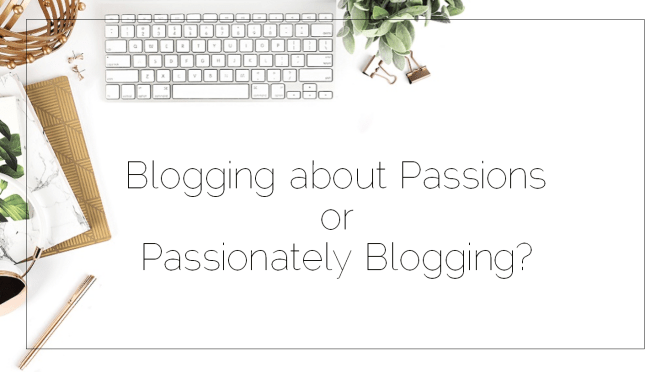 Tuesday Personal Development 2016 04 11 Blogging about Passions or Passionately Blogging