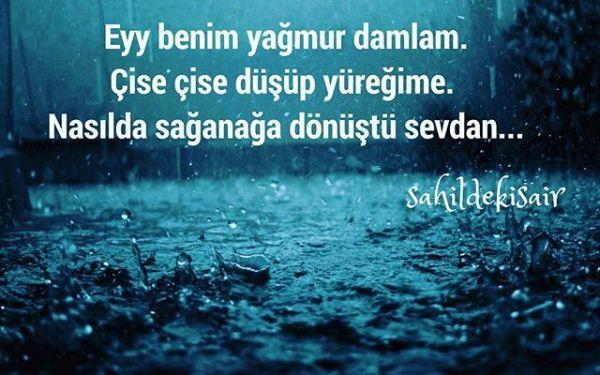 Eyy benim yağmur damlam Çise çise düşüp yüreğime Nasılda sağanağa dönüştü sevdan....