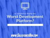 Is Salesforce Really the Worst Development Platform?