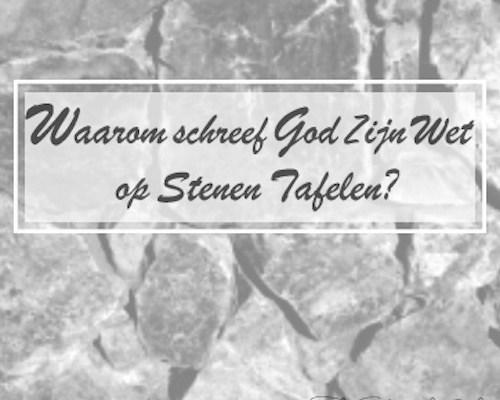 Waarom schreef God Zijn wet op stenen tafelen?