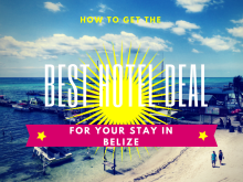 How TO Get the Best Hotel Deal For Your Stay in Belize