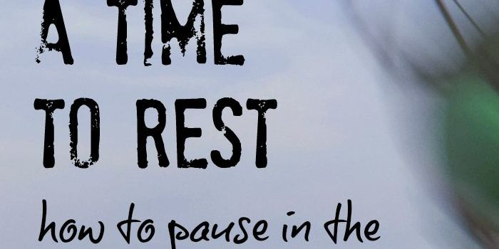 A Time to Rest: Pausing in the Midst of Busy