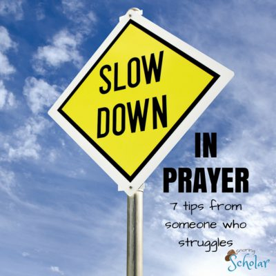 7 Ways to Slow Down in Prayer from Snoring Scholar.com