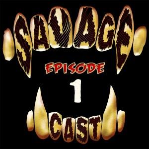 SavageCast Episode 1