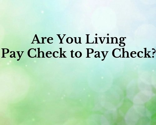 Are You Living Pay Check to Pay Check?