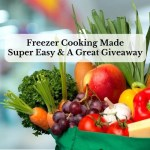 Freezer Cooking Made Super Easy & A Great Giveaway