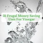 31 Frugal Money Saving Uses For Vinegar