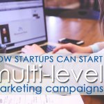 How Startups Can Start Multi-Level Marketing Campaigns