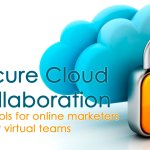 Secure Cloud Collaboration: Top Tools for Online Marketers and Their Virtual Teams