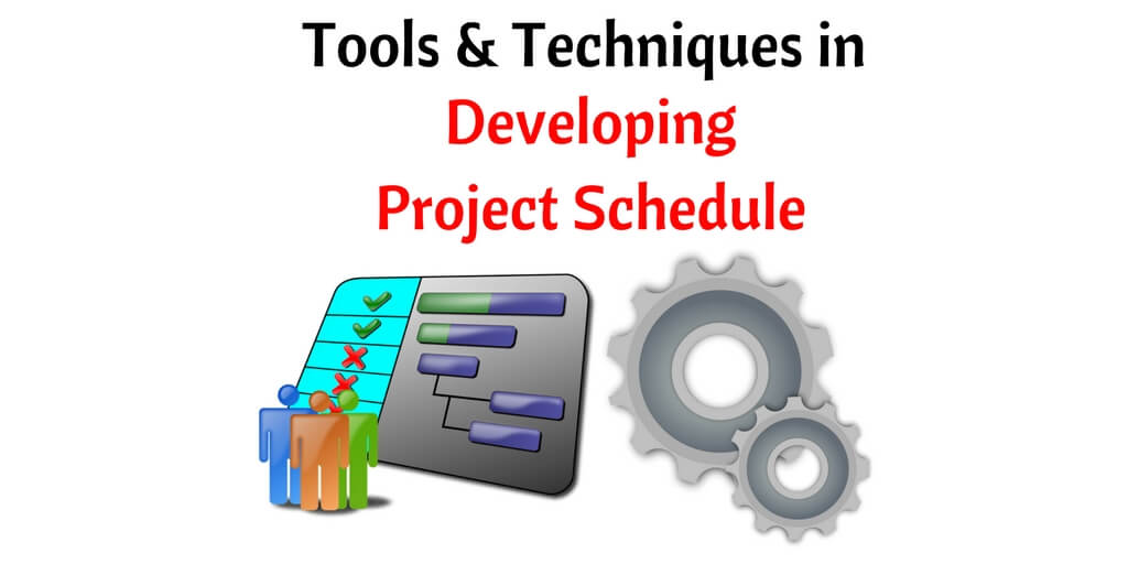 Project Scheduling Tools And Techniques \u2013 Develop Project Schedule
