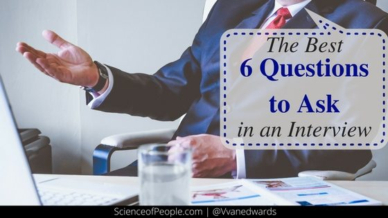 The 6 Best Questions to Ask in An Interview Science of People