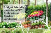Budget Friendly Ideas For A DIY Professional Garden ...