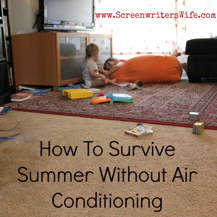 Six Ways We Survive Summer Without Air Conditioning The Screenwriter 39 S Wife