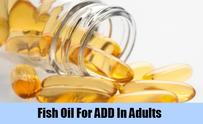 9 home remedies for add in adults treatments cure for for Fish oil for add