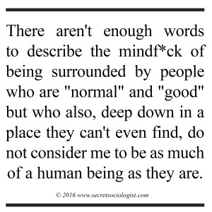 """There aren't enough words to describe the mindf*ck of being surrounded by people who are ""normal..."""