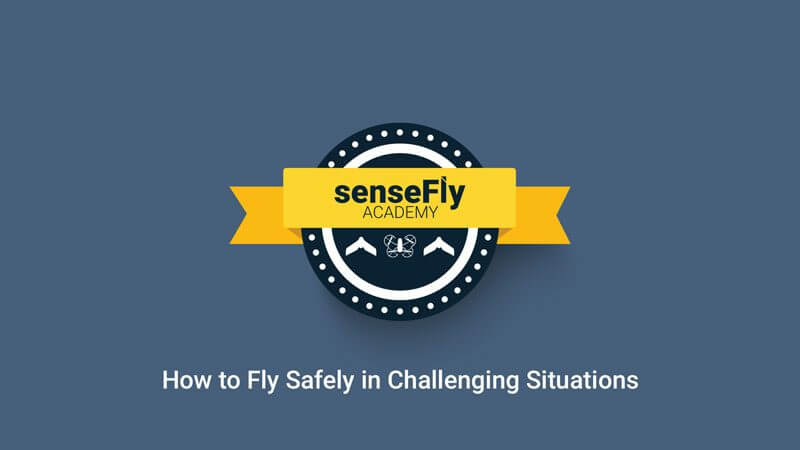 How to Fly Safely in Challenging Situations - senseFly