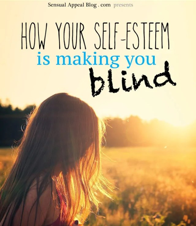 How your self-esteem is making you blind